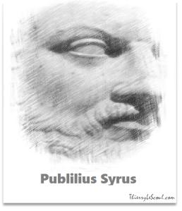 """""""Le courage s'accroît par l'audace, la peur par l'hésitation."""" [Publilius Syrus]"""