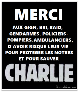 Merci aux GIGN, BRI, RAID, Gendarmes, Pompiers, Ambulanciers,...d'avoir risquent leur vie pour protéger les nôtres et pour Sauver CHARLIE.